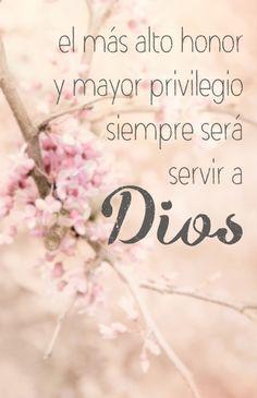 El mas alto honor y mayor privilegio siempre será servir a Dios, sabiendo que somos siervos inútiles y que debemos ser guiados por su Santo Espíritu.