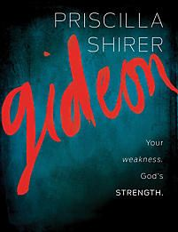 Gideon: Your weakness. God's STRENGTH. by Priscilla Shirer - we're studying Gideon Winter 2015