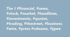 """The J #financial, #news, #stock, #market, #headlines, #investments, #quotes, #trading, #thestreet, #business #wire, #press #releases, #jgwe http://puerto-rico.remmont.com/the-j-financial-news-stock-market-headlines-investments-quotes-trading-thestreet-business-wire-press-releases-jgwe/  # The J.G. Wentworth Company® First Quarter 2017 Financial Results Conference Call The J.G. Wentworth Company® (""""J.G. Wentworth"""" or the """"Company"""") (OTCQX: JGWE) today announced that Stewart A. Stockdale…"""