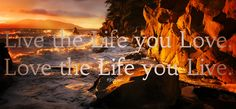Live the life you love love the life you live