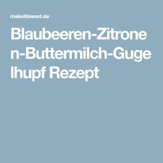 Blaubeeren-Zitronen-Buttermilch-Gugelhupf Rezept