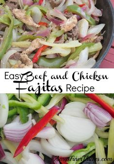 Easy Beef and Chicken Fajitas (I make these frequently and this is pretty close to how I make them)