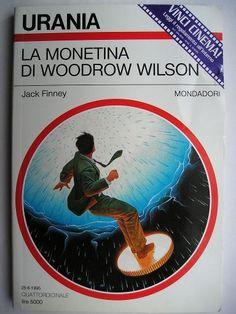 """Il romanzo """"La monetina di Woodrow Wilson"""" (""""The Woodrow Wilson Dime"""") di Jack Finney è stato pubblicato per la prima volta nel 1968. Una versione aggiornata contenente alcune modifiche ad alcuni elementi considerati obsoleti del romanzo è stata pubblicata nel 1987. In Italia è stato pubblicato da Mondadori nel n. 1260 di """"Urania"""" e da Marcos y Marcos nel n. 101 de """"Gli Alianti"""". Immagine di copertina di Oscar Chichoni per l'edizione """"Urania"""". Clicca per leggere una recensione di questo…"""