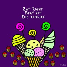Eat right Stay fit Die anyway #doodle alex vagan