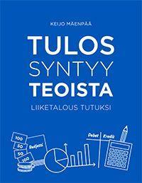 Tulos syntyy teoista : liiketalous tutuksi / Keijo Mäenpää ; [... kuvitukset: Mikko Puranen].