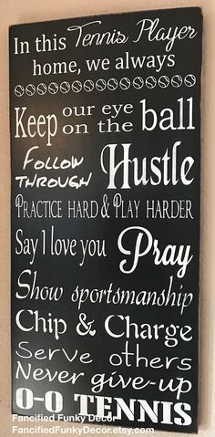 Pictured is a 12 x 24 x 3/4 hand painted design on solid pine. House rules for the tennis player in your life. It can be customized to fit your decor with colors, names, etc. This sign has been distressed to give it a vintage feel. All wood has unique characteristics that add a