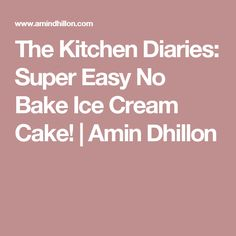 The Kitchen Diaries: Super Easy No Bake Ice Cream Cake! No Bake Ice Cream Cake Recipe, Diaries, Super Easy, Yummy Food, Treats, Baking, Kitchen, Desserts, Recipes