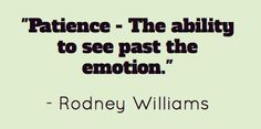 """Patience - The ability to see past the emotion."" - Pin A Quote funny cuz my uncles called Rodney Williams Amazing Quotes, Great Quotes, Quotes To Live By, Inspirational Quotes, True Quotes, Words Quotes, Sayings, Fearless Quotes, Patience Quotes"