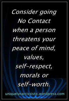 "Quote ""Consider going No Contact when a person threatens your peace of mind, values, self-respect, morals or self-worth."" by…"