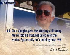 """""""Rick Vaughn gets the starting call today. We're told he matured a lot over the winter. Apparently he's bathing now."""" #UECKER #MAJORLEAGUE"""