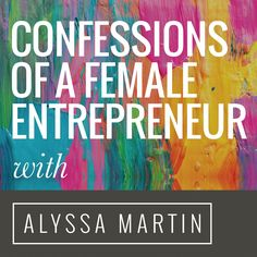 "Confessions of a Female Entrepreneur is a podcast from Copywriter & Messaging Coach, Alyssa Martin. Unscripted & uncensored, the podcast interviews successful female entrepreneurs who talk openly about all the scary moments that add up to ""success"" - however you define that word. The goal is for you to recognise your story in their words & realise  that if they can do it, so can you, even if it means breaking the so-called ""business rules"" and making your own."