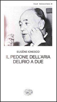 Il pedone dell'aria - Delirio a due - Eugene Ionesco