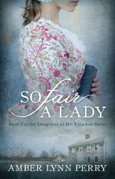 So Fair a Lady (Daughters of His Kingdom) by Amber Lynn Perry, http://www.amazon.com/dp/B00JOYVM6O/ref=cm_sw_r_pi_dp_Baxutb1RJG0T9