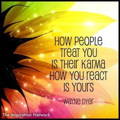 """How people treat you is their karma. How you react is yours."" ~Wayne Dyer I Beleive in karma more than most things Amazing Quotes, Great Quotes, Me Quotes, Quotes To Live By, Inspirational Quotes, Daily Quotes, Karma Quotes, Strong Quotes, Change Quotes"