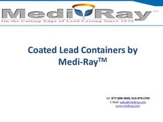 "Medi-RayTM can accommodate a tremendous range of lead container requirements from 1/16"" walls to several feet in thickness and ranging from grams to tons in overall weight. The coated lead containers utilized for radiopharmaceuticals normally have interlocking lid/base designs. Our containers can be coated in any PMS referenced color to provide product and brand recognition."