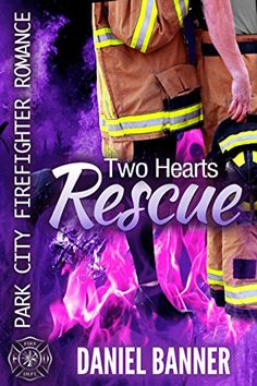 Two Hearts Rescue (Park City Firefighter Romance #3) by Daniel Banner. Contemporary Clean Romance.