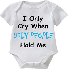 I Only Cry When Ugly People Hold Me_Funny Baby by CoolBabiesRUS