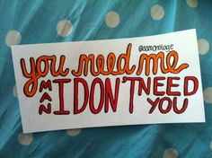 You Need Me I Don't Need You~ Ed Sheeran