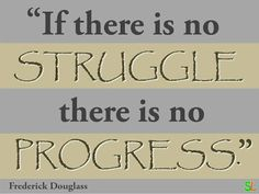 In life there is always struggle and it's not easy when we are struggling. Frederick Douglass, Ph, Inspirational Quotes, Lady, Life Coach Quotes, Inspiring Quotes, Inspiration Quotes, Inspirational Quotes About, Quotes Inspirational