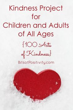 The 100 Acts of Kindness Project isn't just for parents with young children. You'll find 100 Acts of Kindness ideas and resources for toddlers through all ages of adults in this post - Bits of Positivity