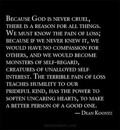 Because God is never cruel, there is a reason for all things. because if we never knew it, we would have no compassion for others. Best Quotes From Books, Great Quotes, Inspirational Quotes, Loss Quotes, Me Quotes, Great Words, Wise Words, Life Hurts, Book Works