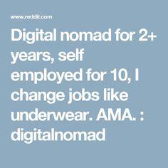 Digital nomad for 2+ years, self employed for 10, I change jobs like underwear. AMA. : digitalnomad