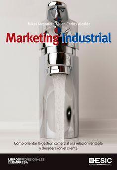 Libro de Marketing Industrial, de Juan Carlos Alcaide y Mikel Mesonero. http://www.jcalcaide.com/