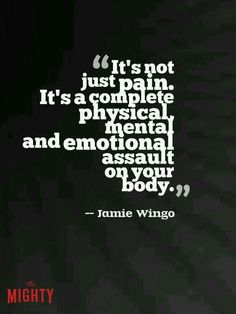 Fibromyalgia,, RA, Lupus, and OI, (Osteogenesis Imperfecta). Just a few of many Chronic Pain Issues that we deal with every hour.... Every day. stay strong... STAY STRONG!