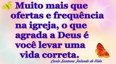 FALANDO DE VIDA!!: Sua vida correta é o que mais importa para Deus!