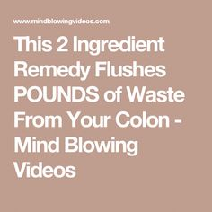 Colon Cleansing Remedies This 2 Ingredient Remedy Flushes POUNDS of Waste From Your Colon - Mind Blowing Videos Colon Cleansing Foods, Natural Colon Cleanse, Home Remedies, Natural Remedies, Constipation Remedies, Cleanse Recipes, Diet Recipes, Natural Herbs, Juice Cleanse