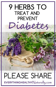 For my sweet mother. 9 Herbs To Treat And Prevent Diabetes