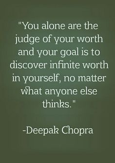 """You alone are the judge of your worth and your goal is to discover infinite…"