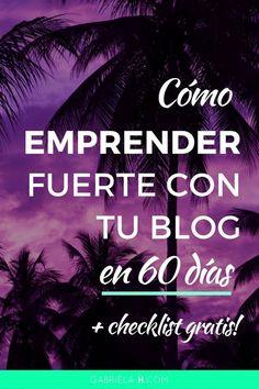 Cómo emprender fuerte con un Blog en 60 días - a través de un método lógico, sin b*ludeces. — Gabriela H