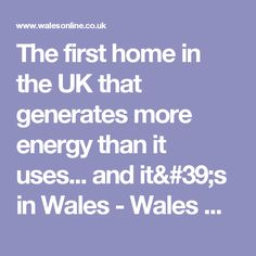 The first home in the UK that generates more energy than it uses... and it's in Wales - Wales Online