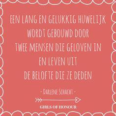 Een lang en gelukkig huwelijk wordt gebouwd door twee mensen die geloven in en leven uit de belofte die ze deden. - Darlene Schacht - // #quote // #huwelijk // #tegeltjeswijsheid // Girls of honour