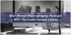 WordPress Photography Podcast - Ep 3 with Tamara Lackey - BTS