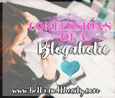 Confessions of a Blogaholic: Rants and Fave Things by Bella at BellaAndTheCity.com