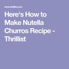 Here's How to Make Nutella Churros Recipe - Thrillist