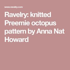 Ravelry: knitted Preemie octopus pattern by Anna Nat Howard
