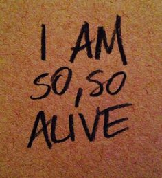"""maggie-stiefvater: I have three asks from the last year asking for me to write out this line from the Scorpio Races for tattoo purposes. Or maybe not tattoo purposes. Maybe secret rituals or scrapbook purposes. In any case, here is """"I am so, so alive"""" in my handwriting, just in case you too want it for your own ritualistic tattoo craft projects."""