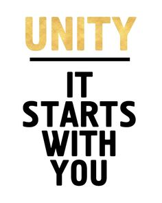 UNITY IT STARTS WITH YOU - Unite Quote -  In these difficult times, we have to build bridges and find a way to unite, instead of dividing and falling a part. This is the time that we have to show the world that we are one, so we can uplift the conditions of humanity. Unity as well as many other things, start with you!  refugees welcome no one is illegal nobody is illegal trump protest immigrants americans unity travel ban quote president united states freedom typography