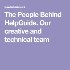 The People Behind HelpGuide. Our creative and technical team