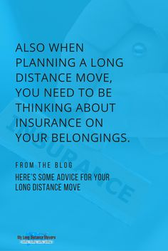 Also when planning a long distance move, you need to be thinking about insurance on your belongings.