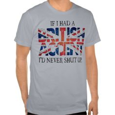 If I had a British accent, I'd never shut up - Funny Britain / British slogan and Flag Shirt - Clothes, fashion for women, men and teens