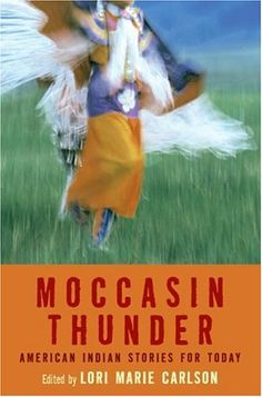 Moccasin Thunder: American Indian Stories for Today by Lori Marie Carlson  The ten stories that make up this collection are raw, original, and fresh. Although they are all about American Indians, they are as different from one another as they are from anything you've read before.