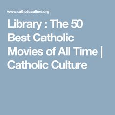 Library : The 50 Best Catholic Movies of All Time | Catholic Culture
