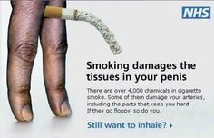 The National Health Service used the fear of a possible dysfunctional penis to scare people out of supporting the tobacco industry. http://www.sho-me.nhs.uk/your-sexual-health/sexual-health--men/smoking-and-male-sexual-health.aspx
