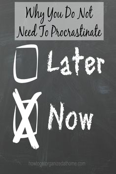 If you are procrastinating then it should ring alarm bells and you need to take action now.