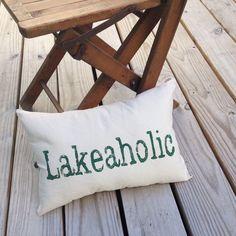 Lakeaholic Pillow - lake house decor, lake house pillow by Seagate8Studio on Etsy https://www.etsy.com/listing/477348189/lakeaholic-pillow-lake-house-decor-lake