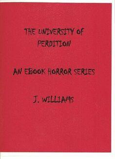 The University of Perdition (An EBook Horror Series), http://www.amazon.com/dp/B008OIRXVY/ref=cm_sw_r_pi_awdl_OqWQsb1Q6AKQR